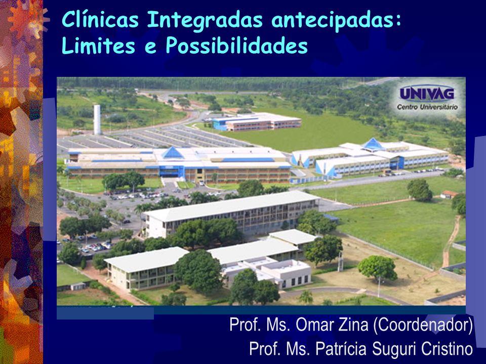 Clínicas Integradas antecipadas: Limites e Possibilidades Prof. Ms. Omar Zina (Coordenador) Prof. Ms. Patrícia Suguri Cristino