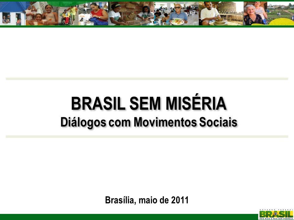 BRASIL SEM MISÉRIA Diálogos com Movimentos Sociais BRASIL SEM MISÉRIA Diálogos com Movimentos Sociais Brasília, maio de 2011