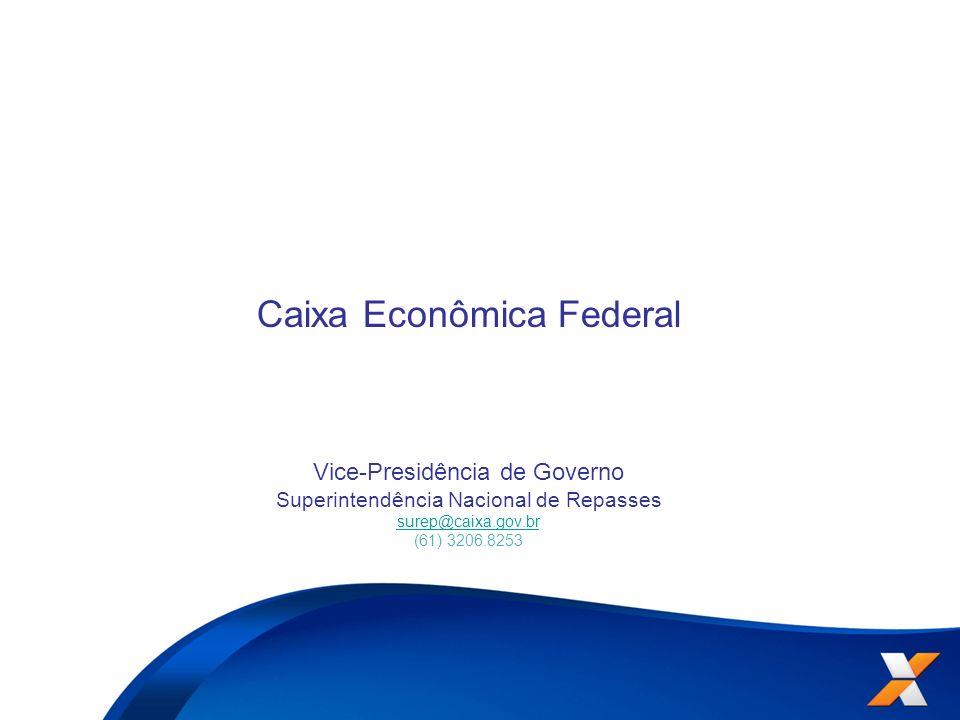 Caixa Econômica Federal Vice-Presidência de Governo Superintendência Nacional de Repasses surep@caixa.gov.br (61) 3206.8253 surep@caixa.gov.br