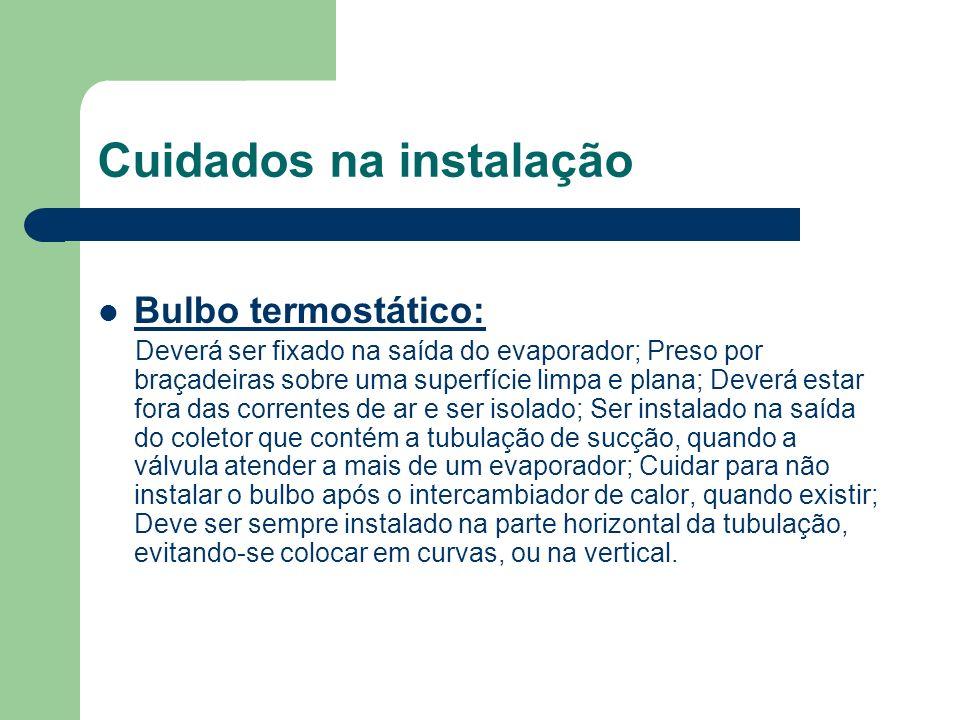 Cuidados na instalação Bulbo termostático: Deverá ser fixado na saída do evaporador; Preso por braçadeiras sobre uma superfície limpa e plana; Deverá