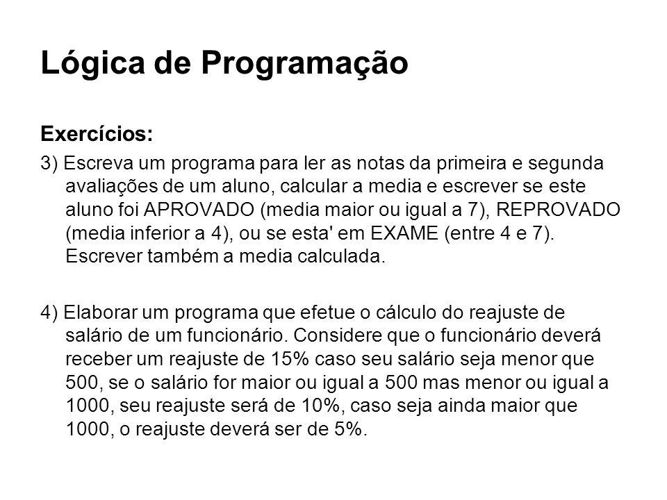 Lógica de Programação Exercícios: 3) Escreva um programa para ler as notas da primeira e segunda avaliações de um aluno, calcular a media e escrever s