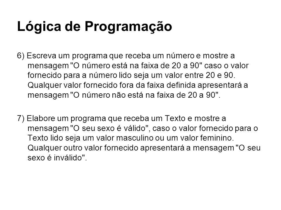 Lógica de Programação 6) Escreva um programa que receba um número e mostre a mensagem