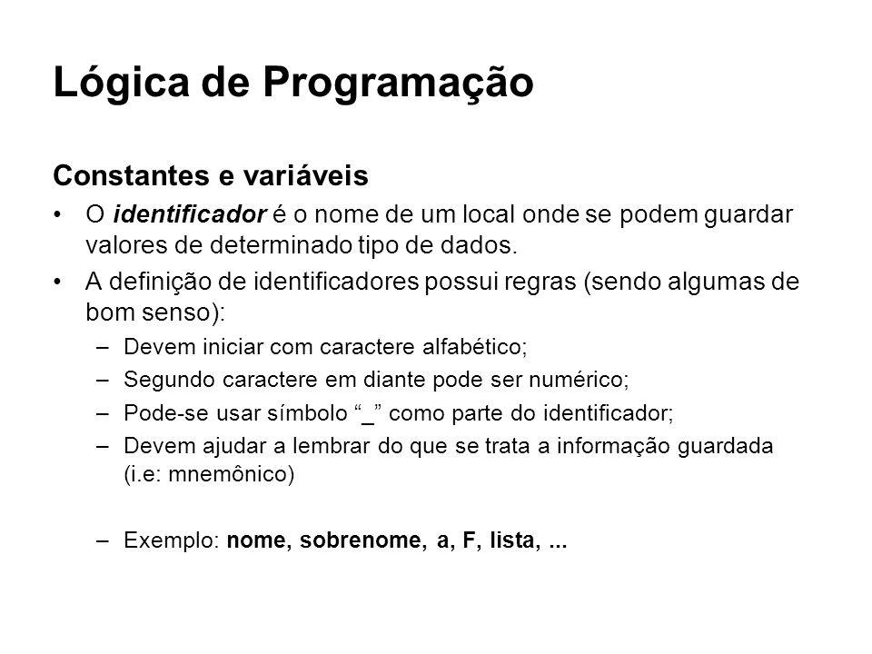 Lógica de Programação Constantes e variáveis O identificador é o nome de um local onde se podem guardar valores de determinado tipo de dados. A defini