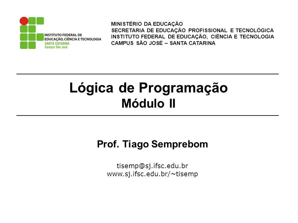 Lógica de Programação Módulo II MINISTÉRIO DA EDUCAÇÃO SECRETARIA DE EDUCAÇÃO PROFISSIONAL E TECNOLÓGICA INSTITUTO FEDERAL DE EDUCAÇÃO, CIÊNCIA E TECN