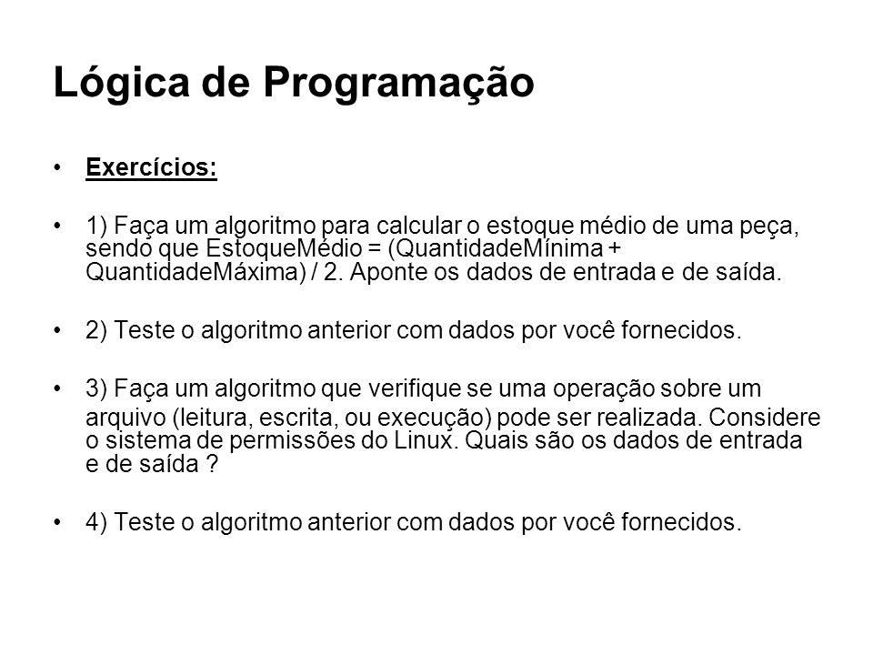 Lógica de Programação Exercícios: 1) Faça um algoritmo para calcular o estoque médio de uma peça, sendo que EstoqueMédio = (QuantidadeMínima + Quantid