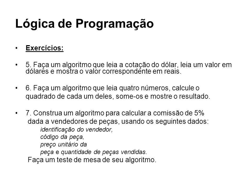 Lógica de Programação Exercícios: 5. Faça um algoritmo que leia a cotação do dólar, leia um valor em dólares e mostra o valor correspondente em reais.