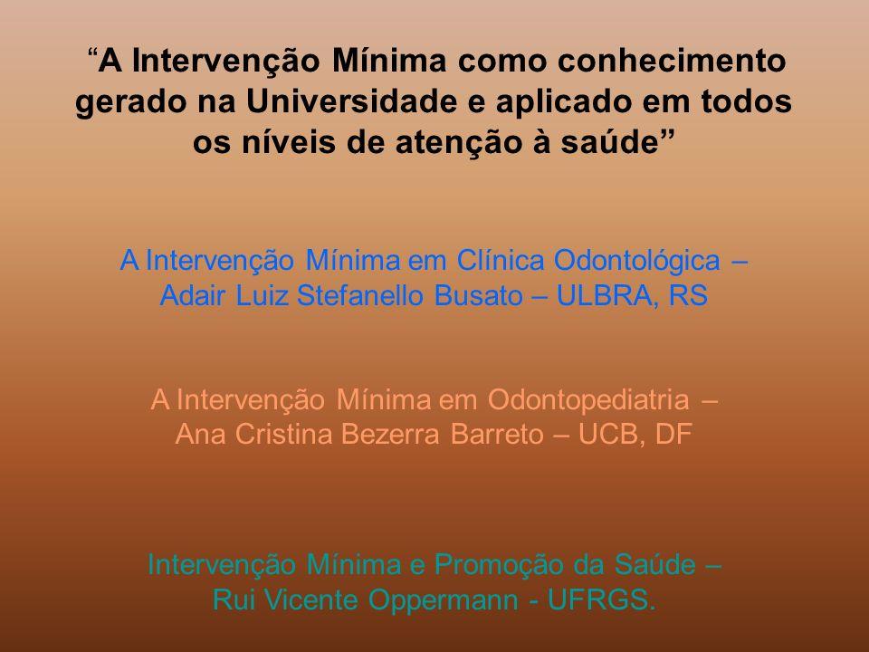 A Intervenção Mínima como conhecimento gerado na Universidade e aplicado em todos os níveis de atenção à saúde A Intervenção Mínima em Clínica Odontol