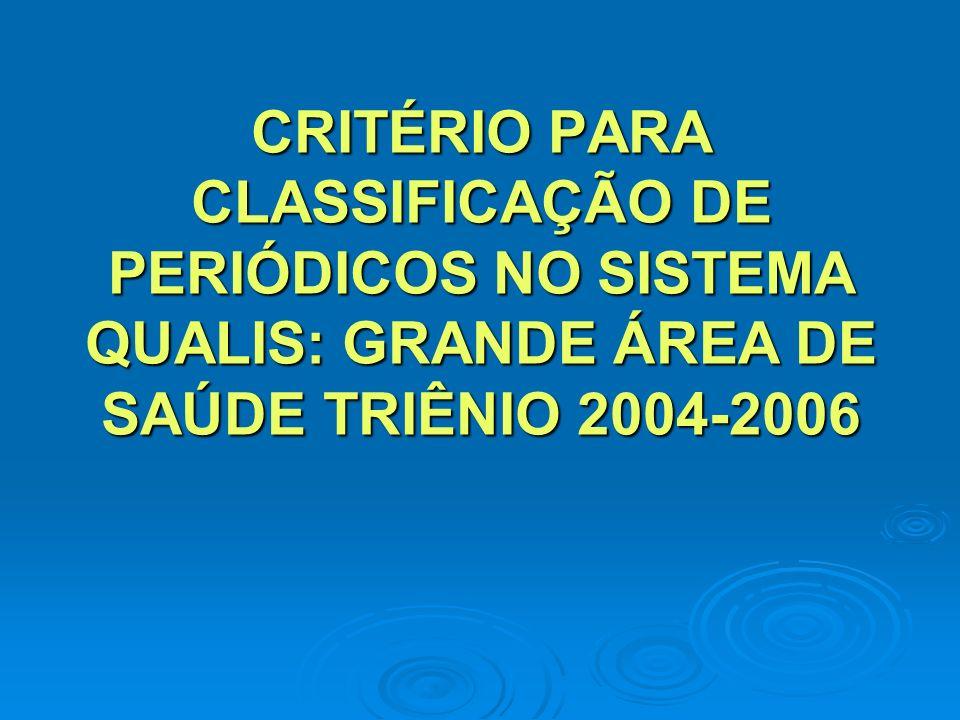 CRITÉRIO PARA CLASSIFICAÇÃO DE PERIÓDICOS NO SISTEMA QUALIS: GRANDE ÁREA DE SAÚDE TRIÊNIO 2004-2006