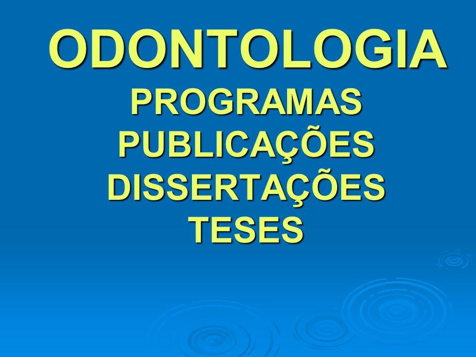 ODONTOLOGIA PROGRAMAS PUBLICAÇÕES DISSERTAÇÕES TESES