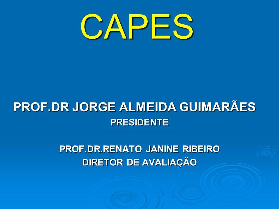 CAPES PROF.DR JORGE ALMEIDA GUIMARÃES PROF.DR JORGE ALMEIDA GUIMARÃESPRESIDENTE PROF.DR.RENATO JANINE RIBEIRO DIRETOR DE AVALIAÇÃO