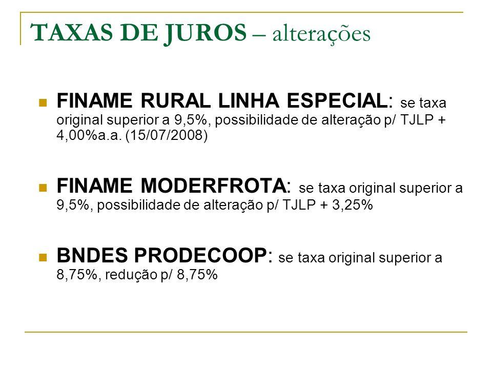 TAXAS DE JUROS – alterações FINAME RURAL LINHA ESPECIAL: se taxa original superior a 9,5%, possibilidade de alteração p/ TJLP + 4,00%a.a. (15/07/2008)