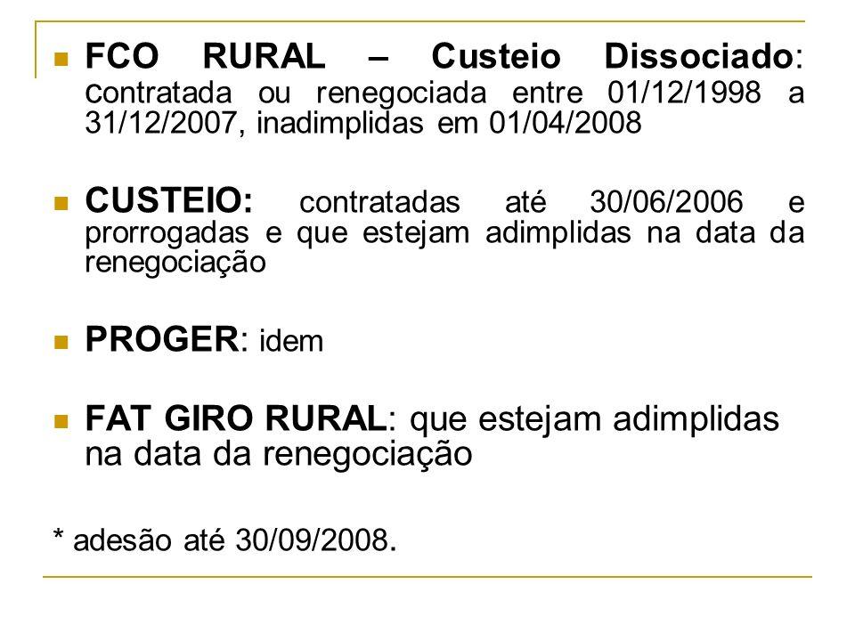FCO RURAL – Custeio Dissociado: c ontratada ou renegociada entre 01/12/1998 a 31/12/2007, inadimplidas em 01/04/2008 CUSTEIO: contratadas até 30/06/20