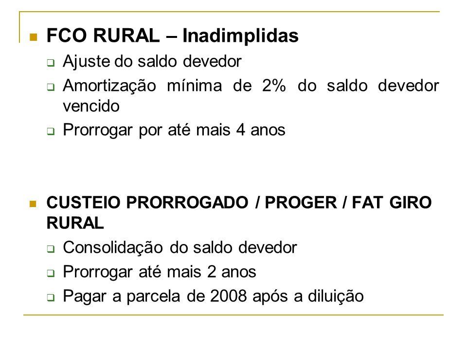 FCO RURAL – Inadimplidas Ajuste do saldo devedor Amortização mínima de 2% do saldo devedor vencido Prorrogar por até mais 4 anos CUSTEIO PRORROGADO /