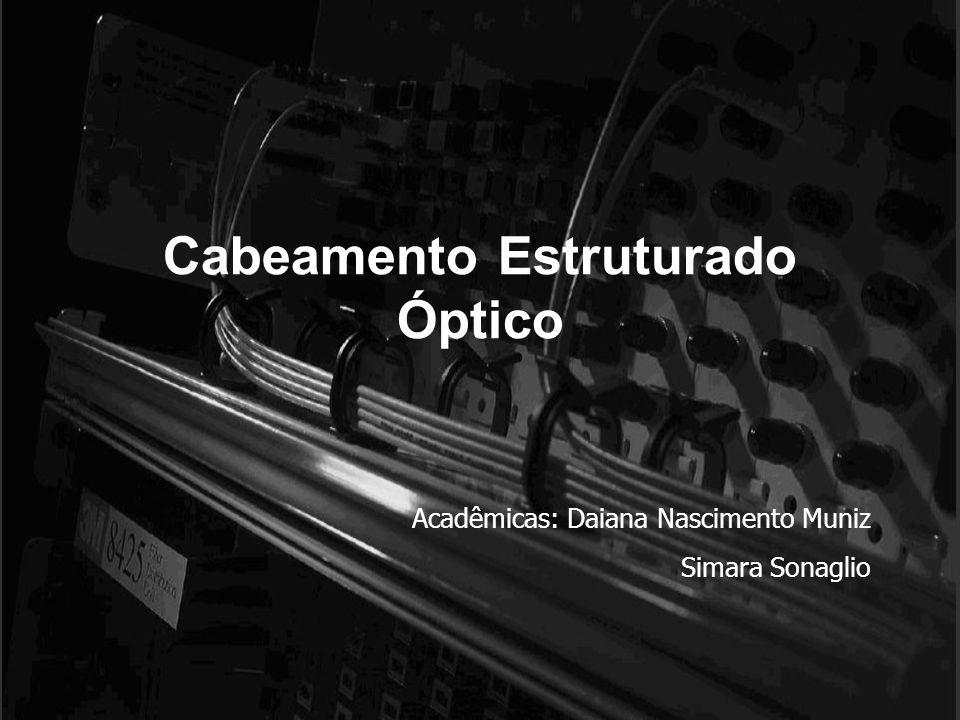Cabeamento Estruturado Óptico Acadêmicas: Daiana Nascimento Muniz Simara Sonaglio