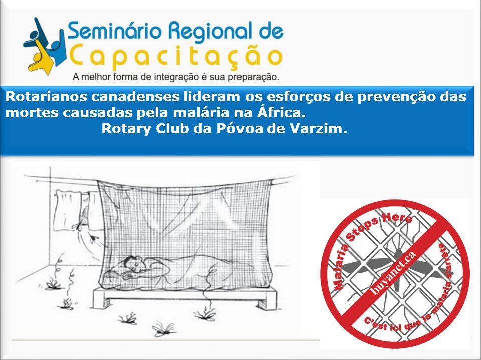 Rotarianos canadenses lideram os esforços de prevenção das mortes causadas pela malária na África. Rotary Club da Póvoa de Varzim. Rotarianos canadens