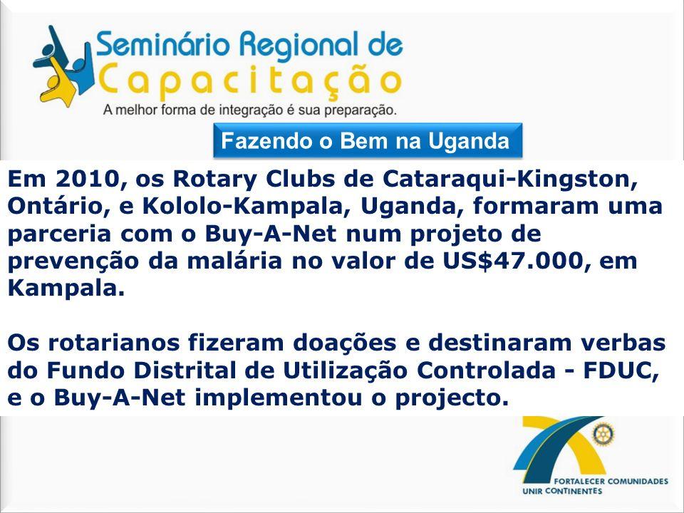 Fazendo o Bem na Uganda Em 2010, os Rotary Clubs de Cataraqui-Kingston, Ontário, e Kololo-Kampala, Uganda, formaram uma parceria com o Buy-A-Net num p