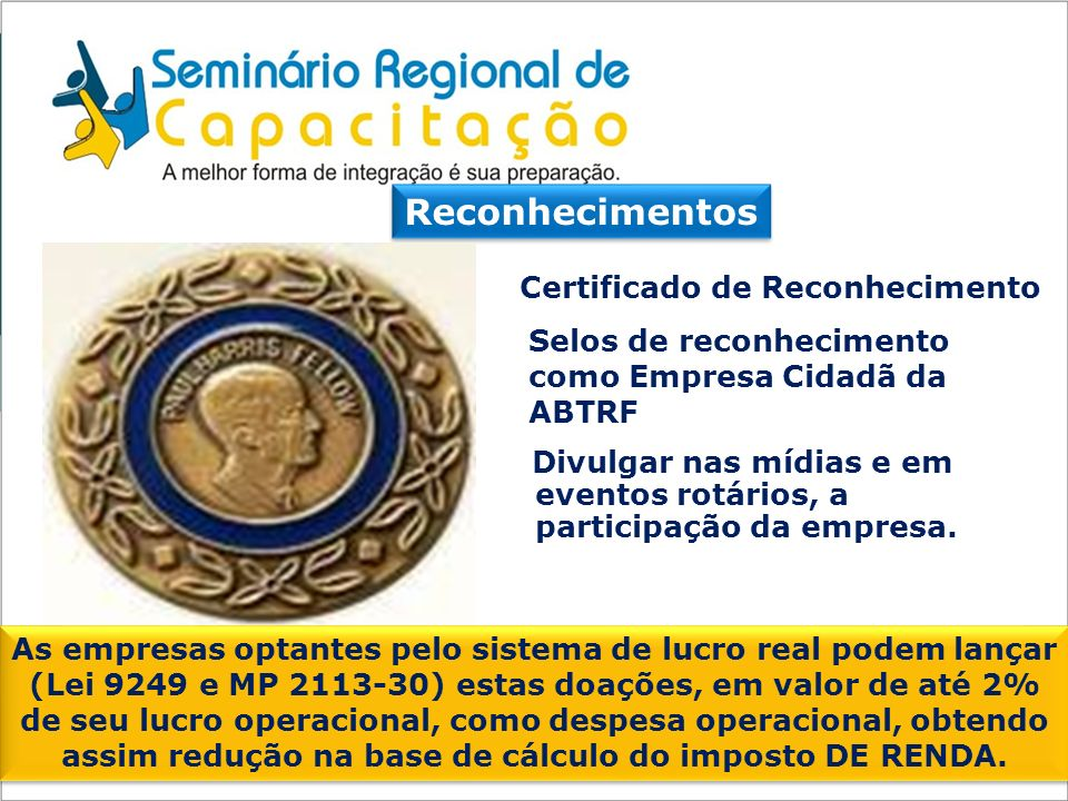 Reconhecimentos Certificado de Reconhecimento Selos de reconhecimento como Empresa Cidadã da ABTRF Divulgar nas mídias e em eventos rotários, a partic