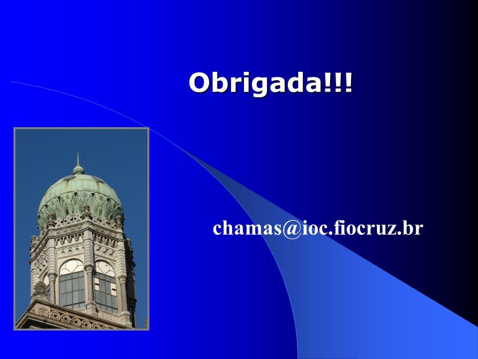 Obrigada!!! chamas@ioc.fiocruz.br
