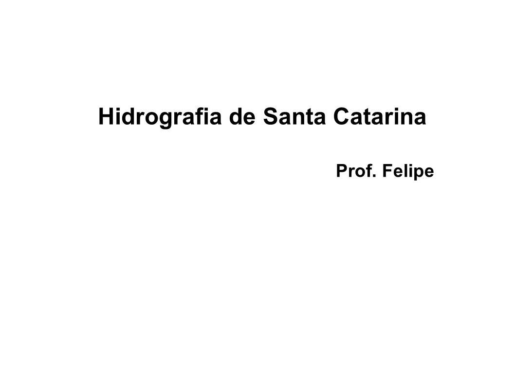 Hidrografia de Santa Catarina Prof. Felipe