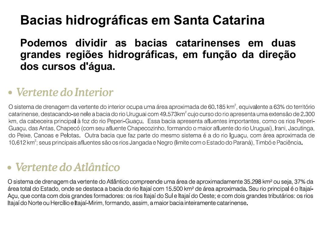 Bacias hidrográficas em Santa Catarina Podemos dividir as bacias catarinenses em duas grandes regiões hidrográficas, em função da direção dos cursos d