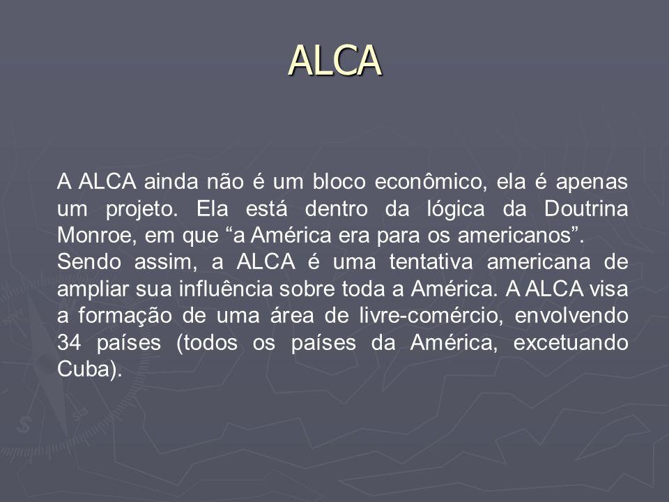 ALCA O projeto da ALCA previa sua implantação em 2005.