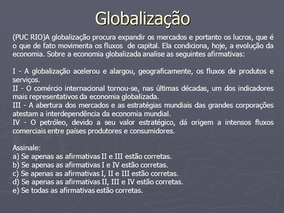 A globalização Entretanto cabe salientar que a globalização não é um processo homogêneo, pois a participação nela se faz de forma desigual.