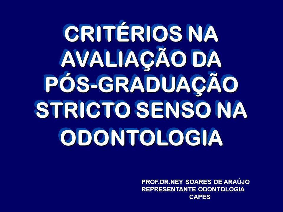 CRITÉRIOS NA AVALIAÇÃO DA PÓS-GRADUAÇÃO STRICTO SENSO NA ODONTOLOGIA PROF.DR.NEY SOARES DE ARAÚJO REPRESENTANTE ODONTOLOGIA CAPES