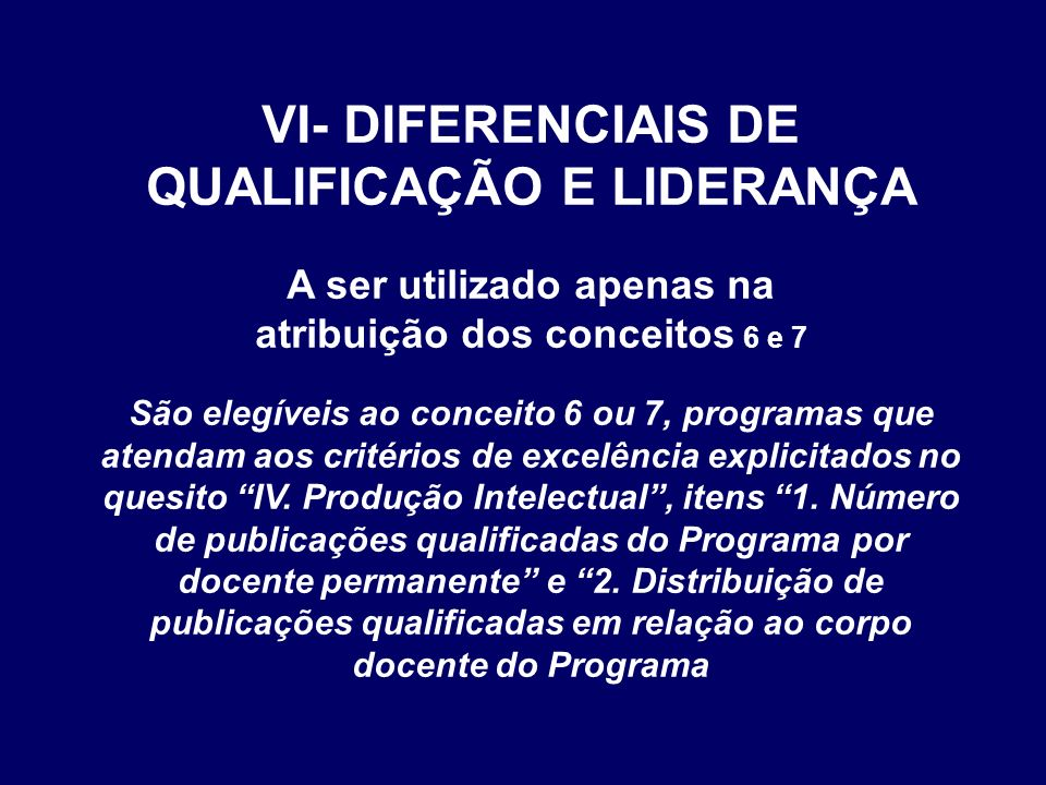 VI- DIFERENCIAIS DE QUALIFICAÇÃO E LIDERANÇA A ser utilizado apenas na atribuição dos conceitos 6 e 7 São elegíveis ao conceito 6 ou 7, programas que