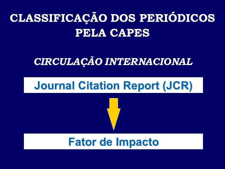 CLASSIFICAÇÃO DOS PERIÓDICOS PELA CAPES CIRCULAÇÃO INTERNACIONAL Journal Citation Report (JCR) Fator de Impacto