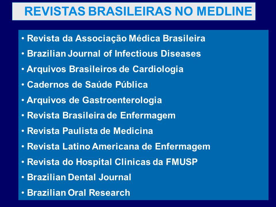 REVISTAS BRASILEIRAS NO MEDLINE Revista da Associação Médica Brasileira Brazilian Journal of Infectious Diseases Arquivos Brasileiros de Cardiologia C