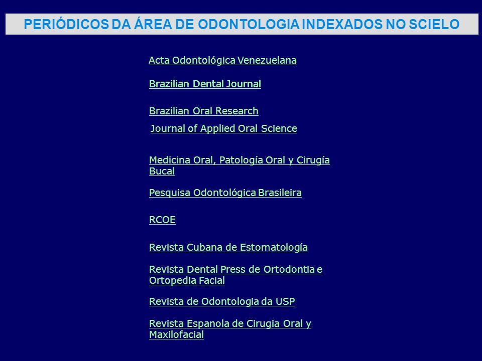 PERIÓDICOS DA ÁREA DE ODONTOLOGIA INDEXADOS NO SCIELO Acta Odontológica Venezuelana Brazilian Dental Journal Brazilian Oral Research Journal of Applie