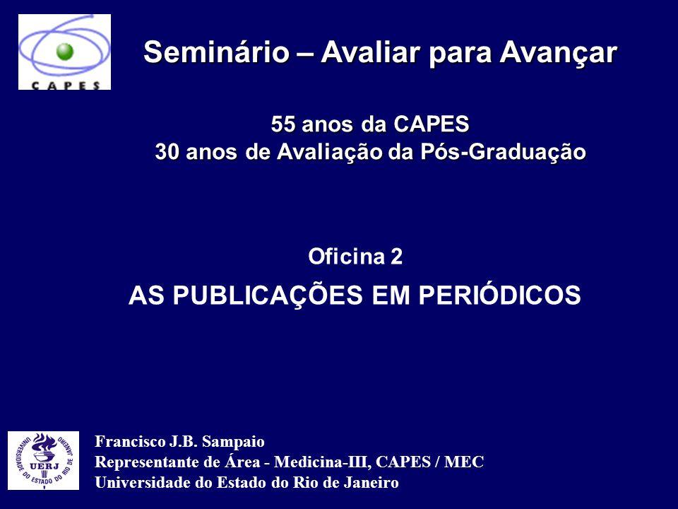 Oficina 2 AS PUBLICAÇÕES EM PERIÓDICOS Francisco J.B. Sampaio Representante de Área - Medicina-III, CAPES / MEC Universidade do Estado do Rio de Janei