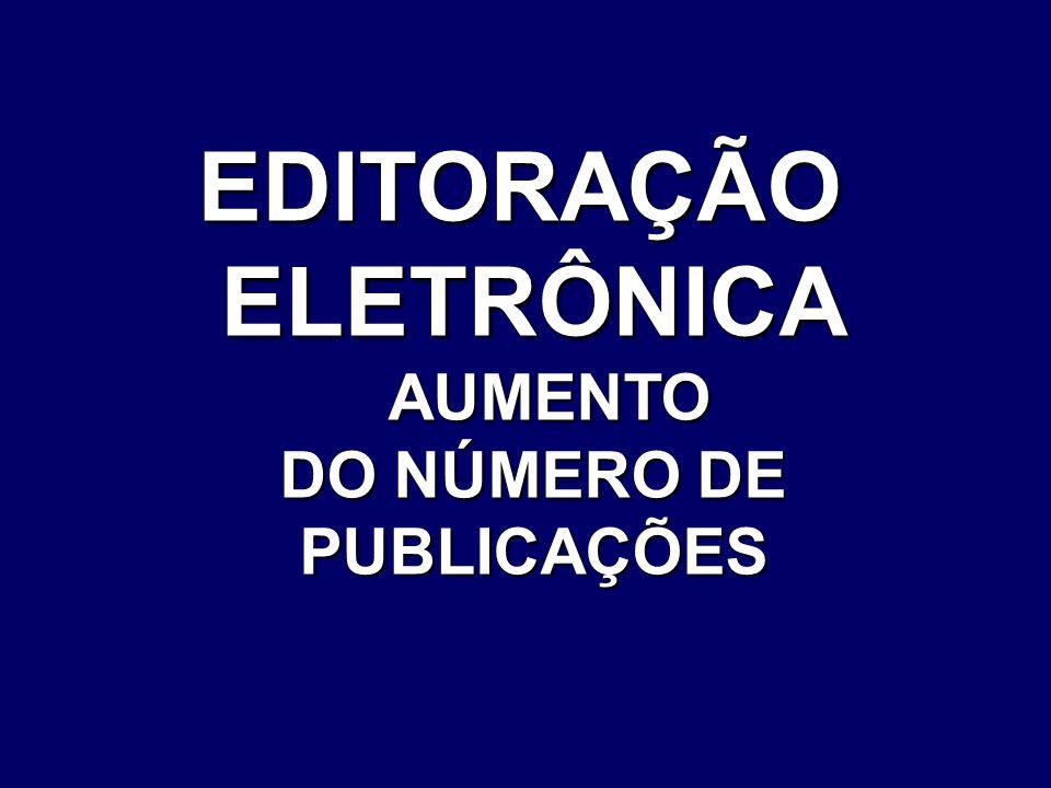 EDITORAÇÃOELETRÔNICA AUMENTO AUMENTO DO NÚMERO DE PUBLICAÇÕES