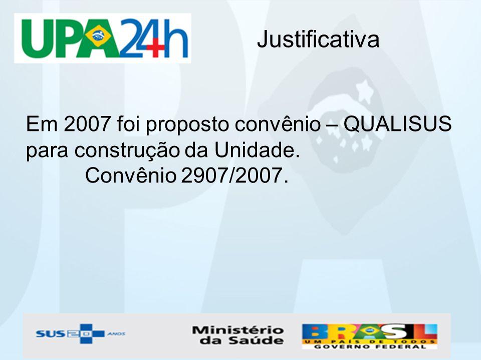 Justificativa Em 2007 foi proposto convênio – QUALISUS para construção da Unidade. Convênio 2907/2007.