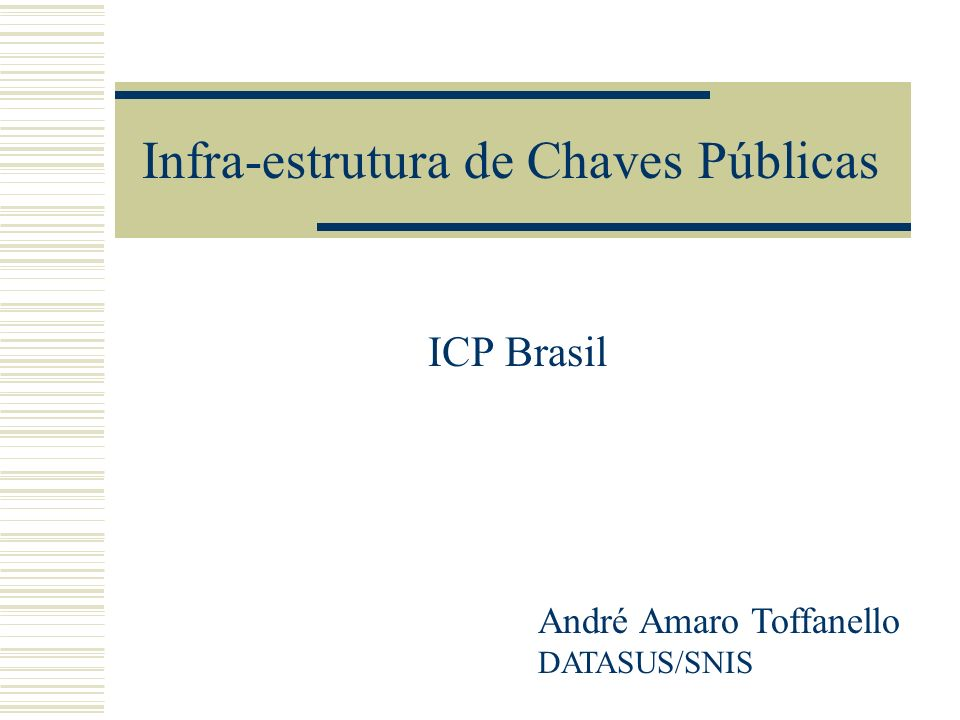 Infra-estrutura de Chaves Públicas ICP Brasil André Amaro Toffanello DATASUS/SNIS