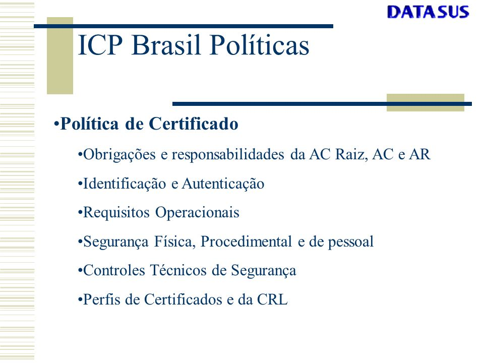 ICP Brasil Políticas Política de Certificado Obrigações e responsabilidades da AC Raiz, AC e AR Identificação e Autenticação Requisitos Operacionais S