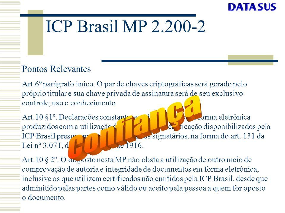 ICP Brasil MP 2.200-2 Pontos Relevantes Art.6º parágrafo único. O par de chaves criptográficas será gerado pelo próprio titular e sua chave privada de
