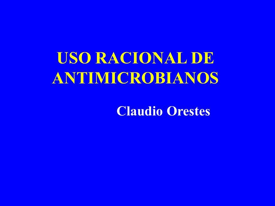 USO RACIONAL DE ANTIMICROBIANOS Claudio Orestes