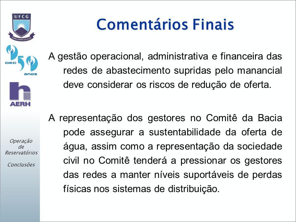 Comentários Finais A gestão operacional, administrativa e financeira das redes de abastecimento supridas pelo manancial deve considerar os riscos de redução de oferta.
