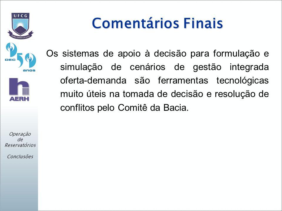 Comentários Finais Os sistemas de apoio à decisão para formulação e simulação de cenários de gestão integrada oferta-demanda são ferramentas tecnológicas muito úteis na tomada de decisão e resolução de conflitos pelo Comitê da Bacia.