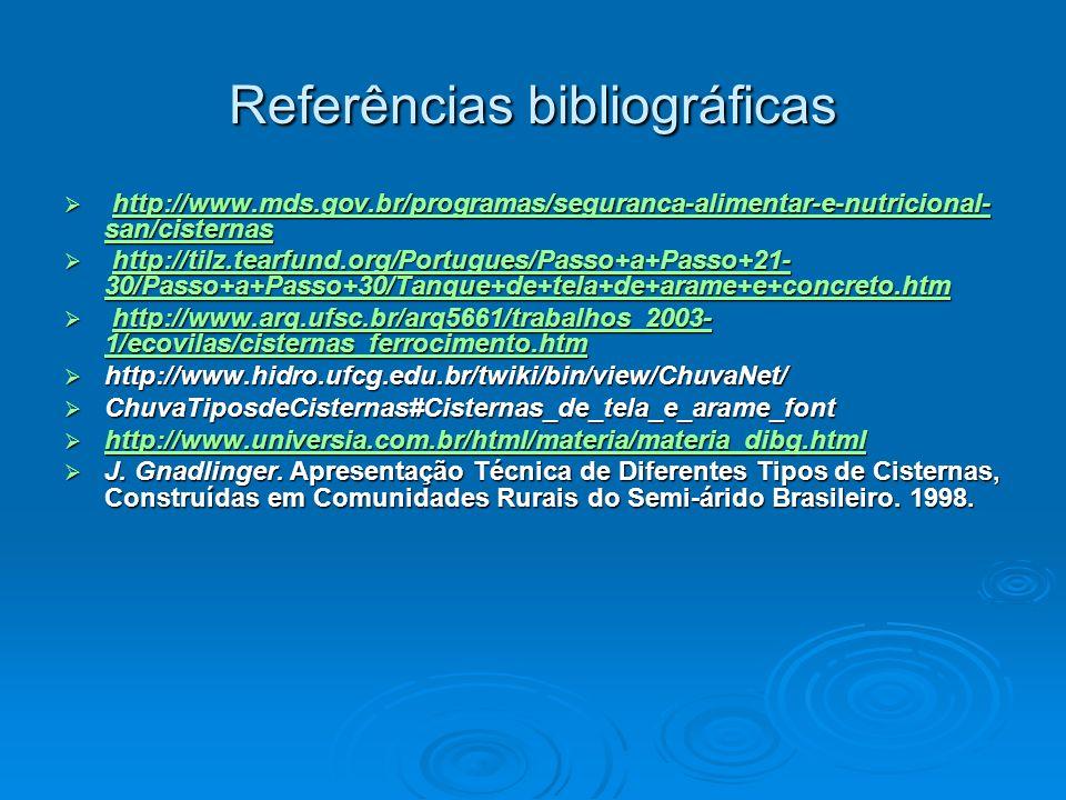 Referências bibliográficas http://www.mds.gov.br/programas/seguranca-alimentar-e-nutricional- san/cisternas http://www.mds.gov.br/programas/seguranca-