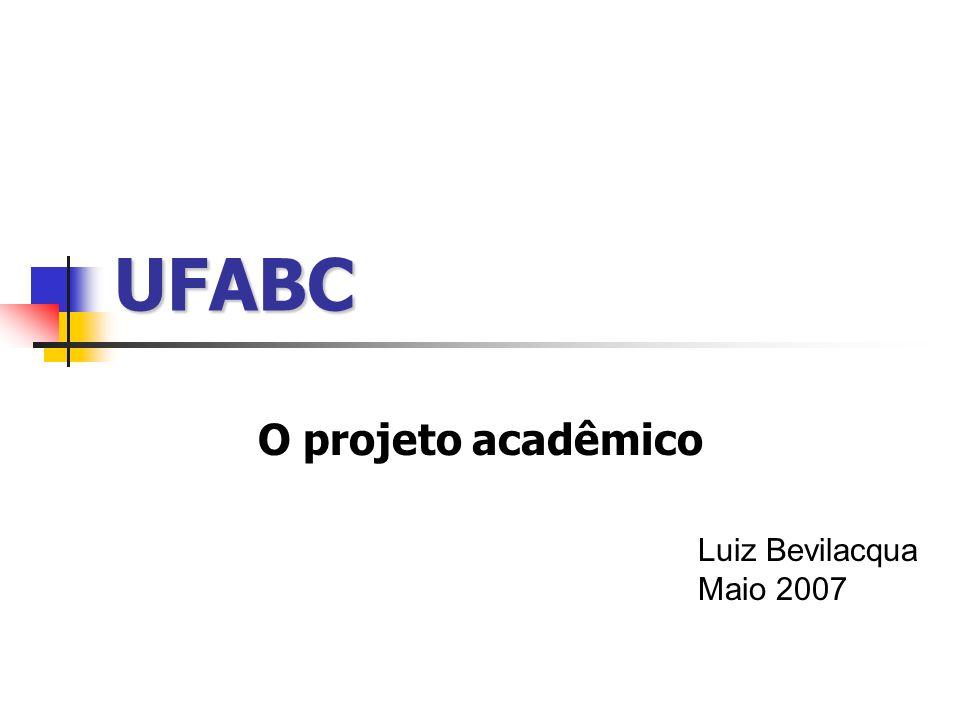 UFABC O projeto acadêmico Luiz Bevilacqua Maio 2007