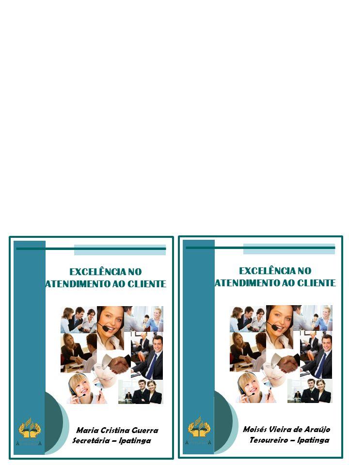 EXCELÊNCIA NO ATENDIMENTO AO CLIENTE Moisés Vieira de Araújo Tesoureiro – Ipatinga EXCELÊNCIA NO ATENDIMENTO AO CLIENTE Maria Cristina Guerra Secretária – Ipatinga