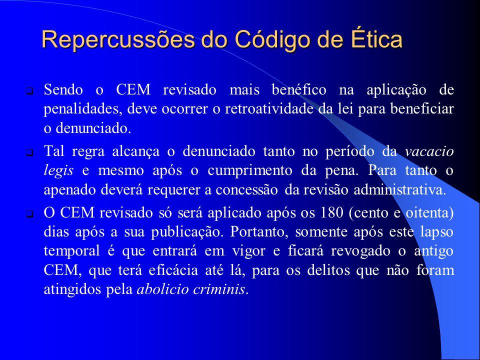 Repercussões do Código de Ética Sendo o CEM revisado mais benéfico na aplicação de penalidades, deve ocorrer o retroatividade da lei para beneficiar o denunciado.