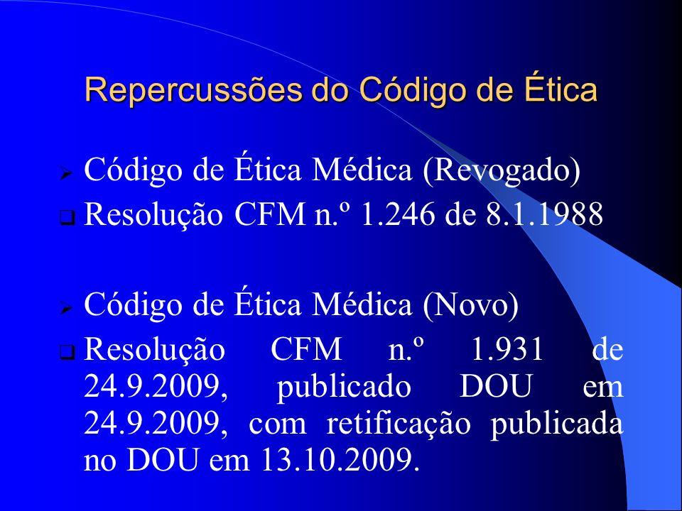 Repercussões do Código de Ética Código de Ética Médica (Revogado) Resolução CFM n.º 1.246 de 8.1.1988 Código de Ética Médica (Novo) Resolução CFM n.º 1.931 de 24.9.2009, publicado DOU em 24.9.2009, com retificação publicada no DOU em 13.10.2009.