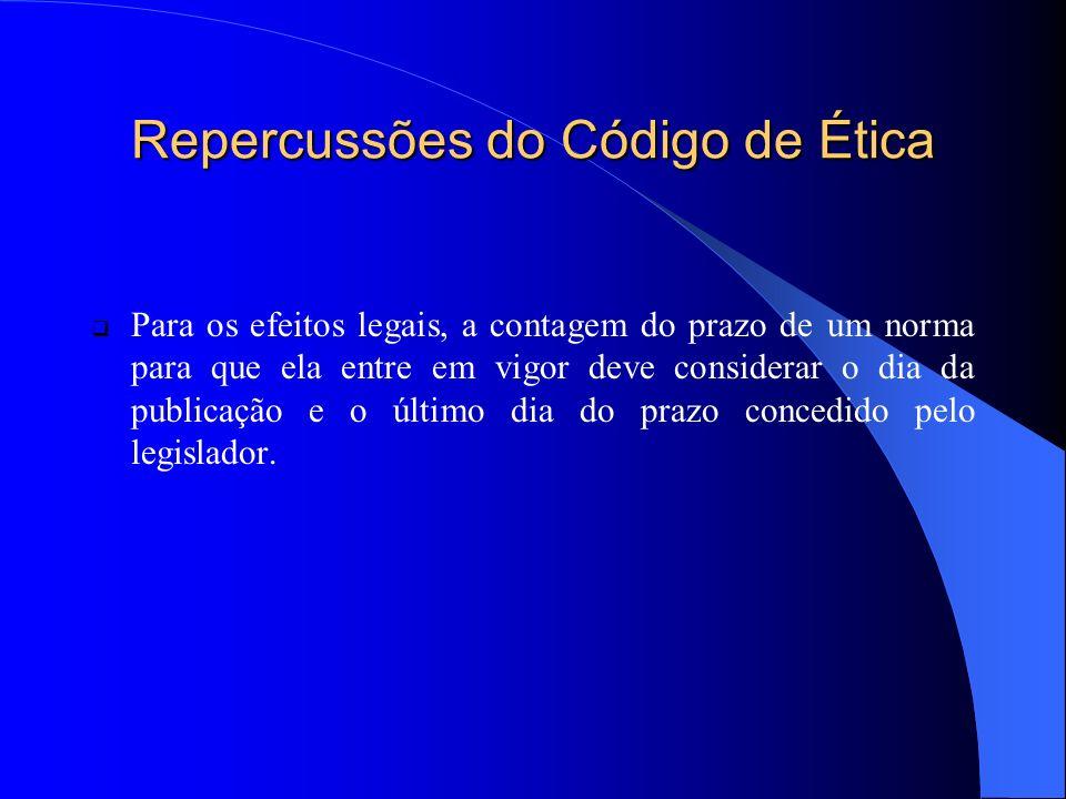 Repercussões do Código de Ética Disposição em contrário: Art.