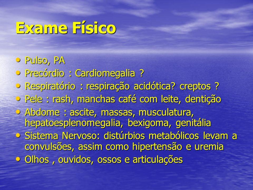 Exame Físico Pulso, PA Pulso, PA Precórdio : Cardiomegalia ? Precórdio : Cardiomegalia ? Respiratório : respiração acidótica? creptos ? Respiratório :