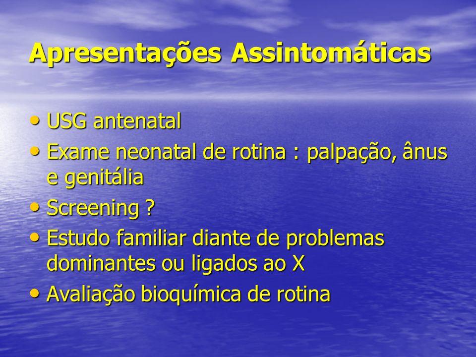 Apresentações Assintomáticas USG antenatal USG antenatal Exame neonatal de rotina : palpação, ânus e genitália Exame neonatal de rotina : palpação, ân