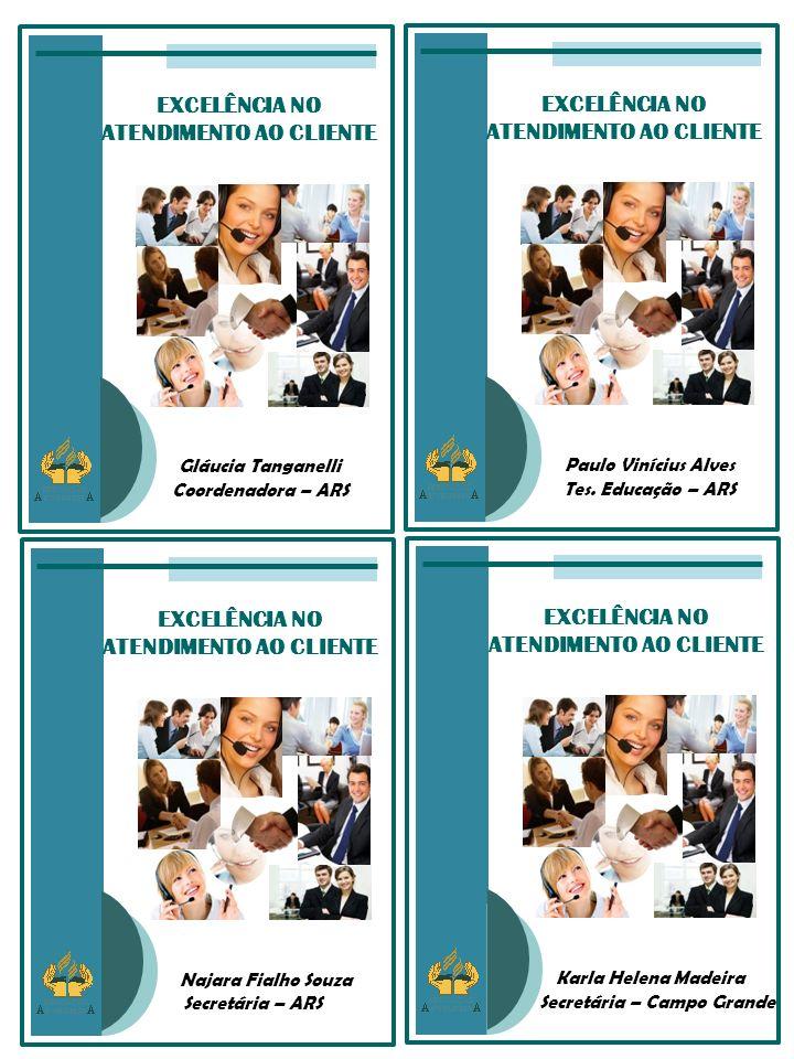 EXCELÊNCIA NO ATENDIMENTO AO CLIENTE Simone Gambarelli Diretora – Campo Grande EXCELÊNCIA NO ATENDIMENTO AO CLIENTE Antônio Marcos da Silva Tesoureiro – Campo Grande EXCELÊNCIA NO ATENDIMENTO AO CLIENTE Aline Priscilla Pacheco Secretária – Jacarepaguá EXCELÊNCIA NO ATENDIMENTO AO CLIENTE Edgar Caricio Neto Vice Diretor –Campo Grande