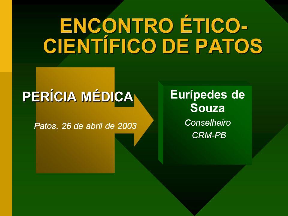 PERÍCIA MÉDICA PERÍCIA MÉDICA Patos, 26 de abril de 2003 ENCONTRO ÉTICO- CIENTÍFICO DE PATOS ENCONTRO ÉTICO- CIENTÍFICO DE PATOS Eurípedes de Souza Co